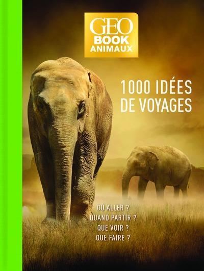 GEOBOOK ; animaux ; 1000 idées de voyage (édition 2020)