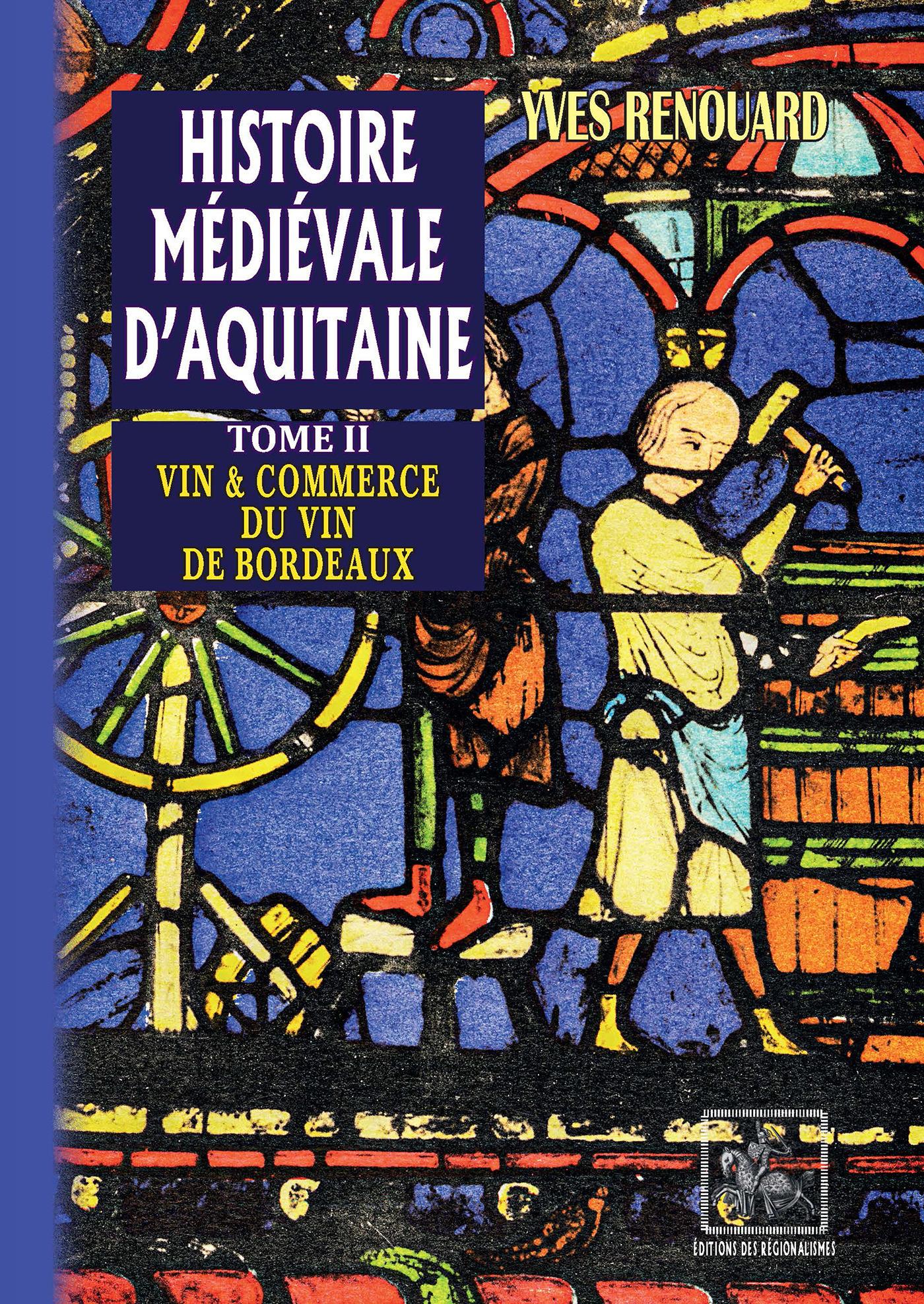 histoire médiévale d'Aquitaine t.2 ; vin & commerce du vin à Bordeaux