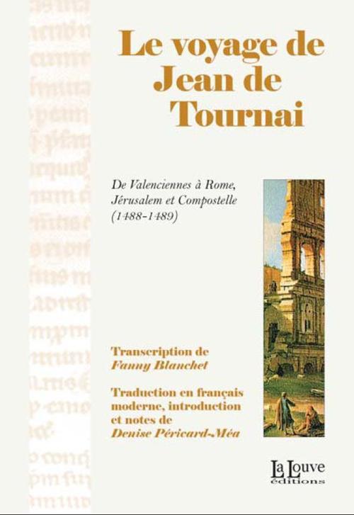 Le voyage de Jean de Tournai ; de Valenciennes à Rome, Jérusalem et Compostelle (1488-1489)