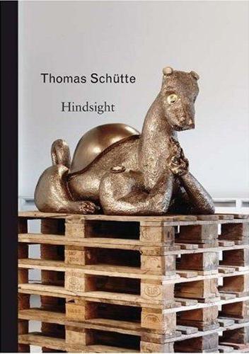 Thomas Schütte ; hindsight