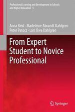 From Expert Student to Novice Professional  - Anna Reid - Peter Petocz - Madeleine Abrandt Dahlgren - Lars Owe Dahlgren
