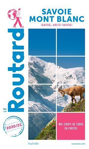 Guide du Routard Savoie Mont-Blanc 2020/21  - Collectif Hachette  - Collectif