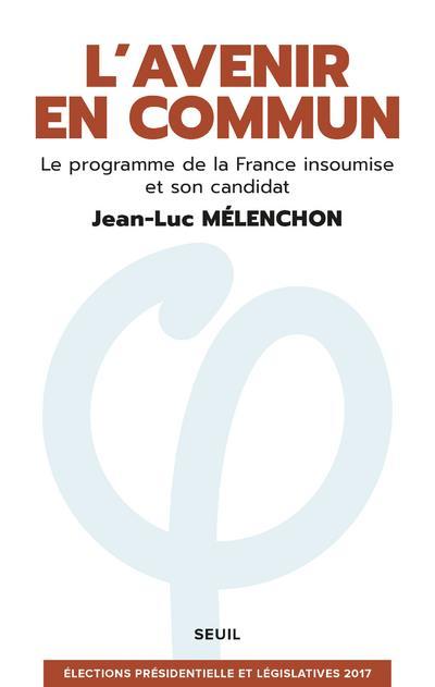 L'avenir en commun. Le programme de la France insoumise et son candidat Jean-Luc Mélenchon