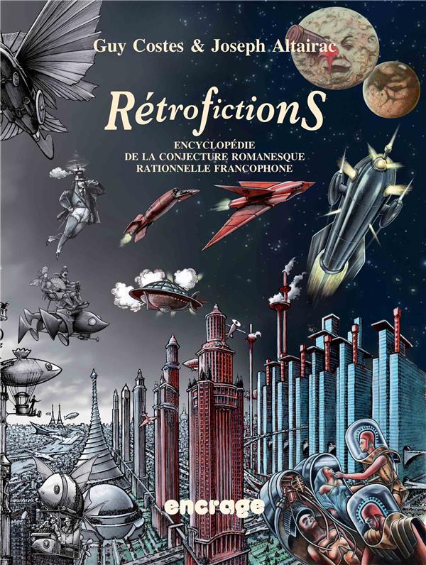 Rétrofictions ; encyclopédie de la conjecture romanesque rationnelle francophone, de Rabelais à Barjavel, 1532-1951