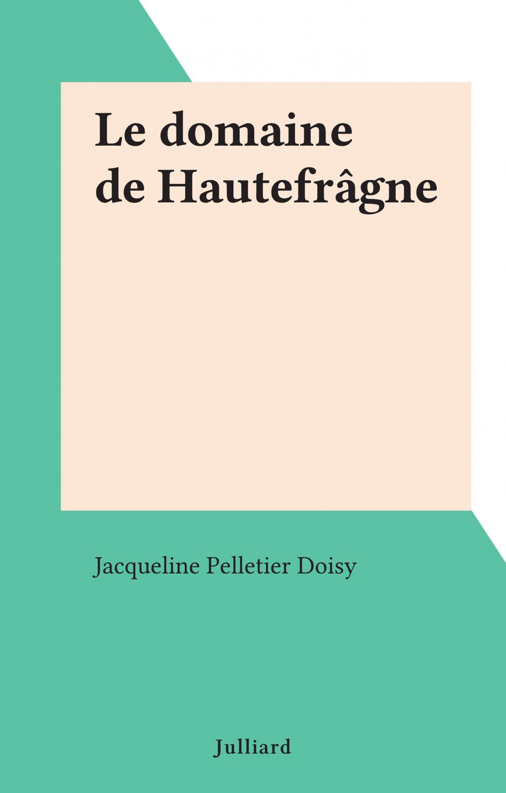 Le domaine de Hautefrâgne  - Jacqueline Pelletier Doisy