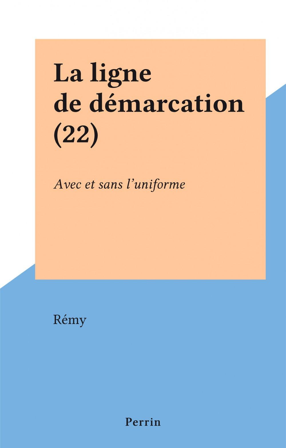 La ligne de démarcation (22)  - Rémy