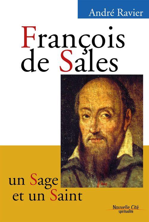 François de Sales, un sage et un saint  - Ravier  - André RAVIER