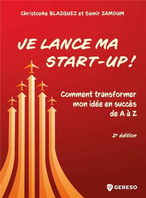 JE LANCE MA START-UP ! COMMENT TRANSFORMER MON IDEE EN SUCCES DE A A Z (2E EDITION) BLAZQUEZ, CHRISTOPHE