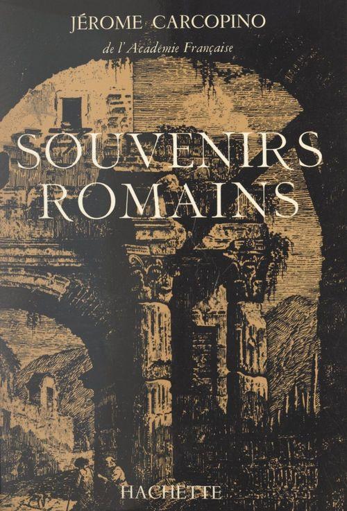 Souvenirs romains  - Jérôme Carcopino