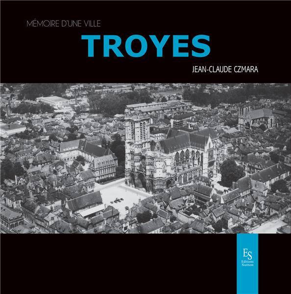 Troyes ; mémoire d'une ville
