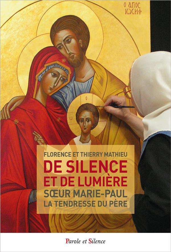 DE SILENCE ET DE LUMIERE  -  SOEUR MARIE-PAUL, LA TENDRESSE DU PERE