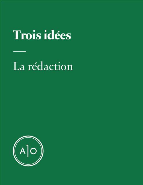 Trois idées  - La rédaction
