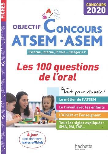 OBJECTIF CONCOURS  -  ATSEM, ASEM  -  EXTERNE, INTERNE, 3E VOIE, CATEGORIE C  -  LES 100 QUESTIONS DE L'ORAL (EDITION 2020)