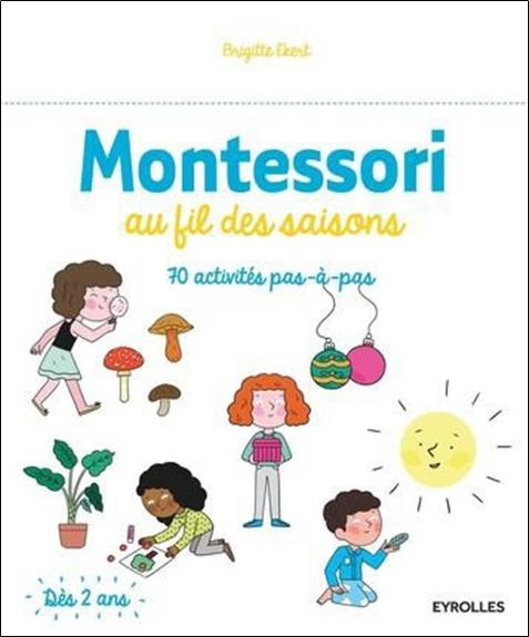 Montessori Au Fil Des Saisons ; 70 Activites Pas A Pas