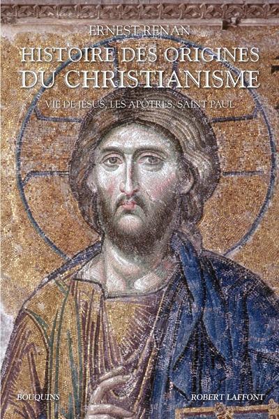 Histoire des origines du christianisme t.1 ; vie de Jésus, les Apôtres, Saint Paul