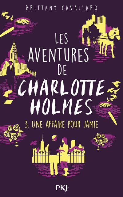 CAVALLARO, BRITTANY - LES AVENTURES DE CHARLOTTE HOLMES T.3  -  UNE AFFAIRE POUR JAMIE
