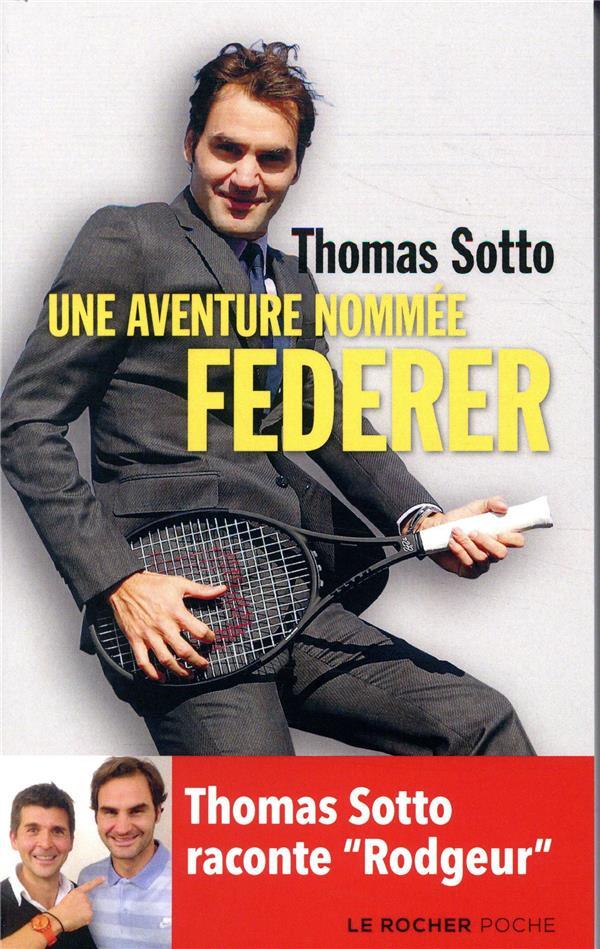 Une aventure nommée Federer ; Thomas Sotto raconte