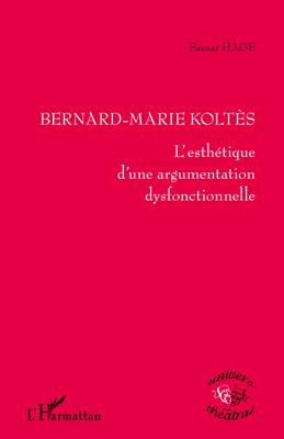 Bernard-Marie Koltes ; l'esthétique d'une argumentation dysfonctionnelle