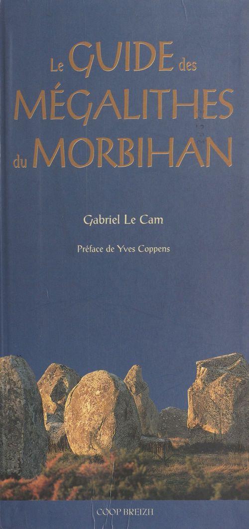 Guide des mégalithes du Morbihan  - Gabriel Le Cam  - Le Cam Gaby