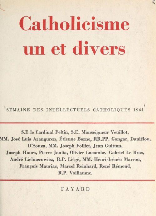Catholicisme un et divers  - Joseph Folliet  - José Luis Aranguren  - Joseph Hours  - Jean DANIÉLOU  - Etienne Borne  - Yves Congar  - Jean Guitton  - Pie  - D'Souza