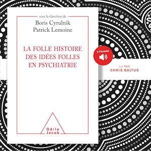 Vente AudioBook : La folle histoire des idées folles en psychiatrie  - Boris Cyrulnik  - Patrick Lemoine