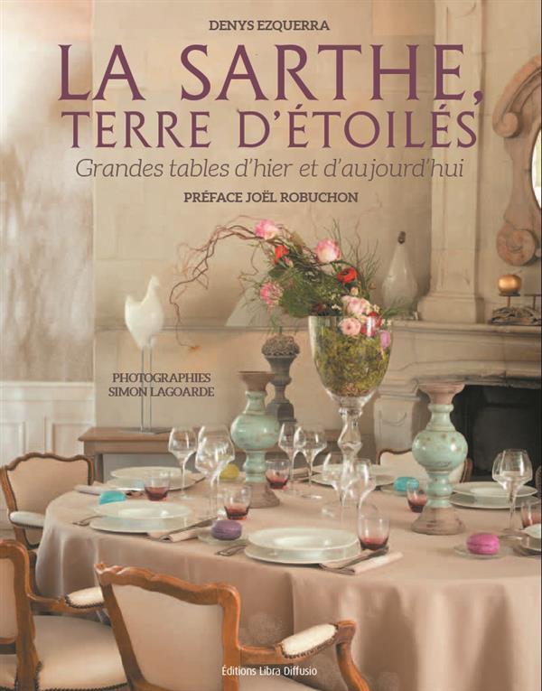 La Sarthe, terre d'étoilés ; les grandes tables d'hier et d'aujourd'hui