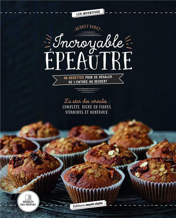 incroyable épeautre ; 40 recettes pour se régaler de l'entrée au dessert