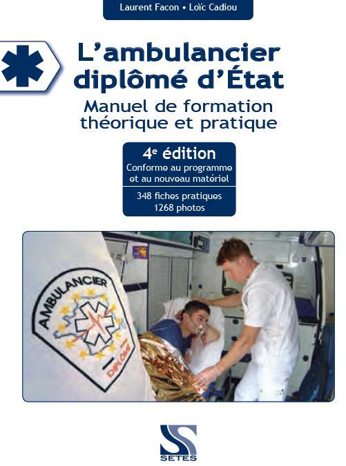 L'ambulancier diplômé d'Etat ; manuel de formation théorique et pratique (4ème édition)