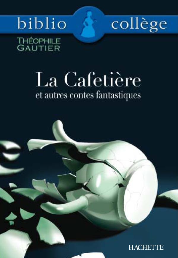 GAUTIER THEOPHILE - BIBLIOCOLLEGE - LA CAFETIERE ET AUTRES CONTES FANTASTIQUES, THEOPHILE GAUTIER