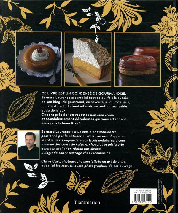 Scandaleusement décadent ; divines recettes de pâtisserie au summum de la gourmandise
