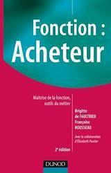 Fonction : Acheteur - Maitrise De La Fonction, Outils Du Metier-2e Edition