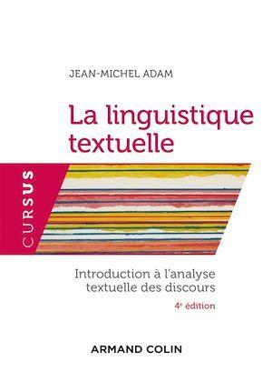 La linguistique textuelle ; introduction à l'analyse textuelle des discours (4e édition)
