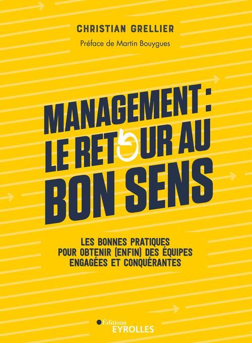 Management : le retour au bon sens - les bonnes pratiques pour obtenir (enfin) des equipes engagees