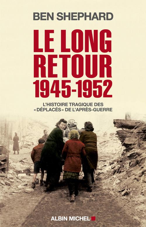 Le long retour 1945-1952 ; l'histoire tragique des  « Déplacés » de l'après-guerre