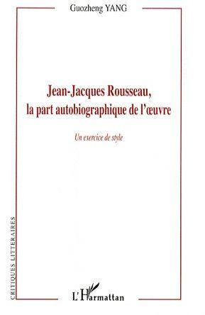 Jean-Jacques Rousseau, la part autobiographique de l'oeuvre ; un exercice de style