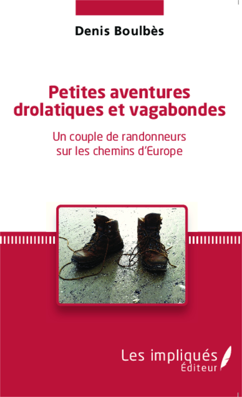Petites aventures drôlatiques et vagabondes ; un couple de randonneurs sur les chemins d'Europe