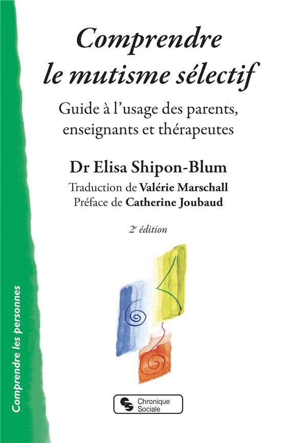 Comprendre le mutisme sélectif ; guide à l'usage des parents, enseignants et thérapeutes (2e édition)