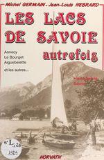 Les lacs de Savoie autrefois : Annecy, Le Bourget, Aiguebelette et les autres...  - Michel Germain - Jean-Louis Hébrard - Anonyme