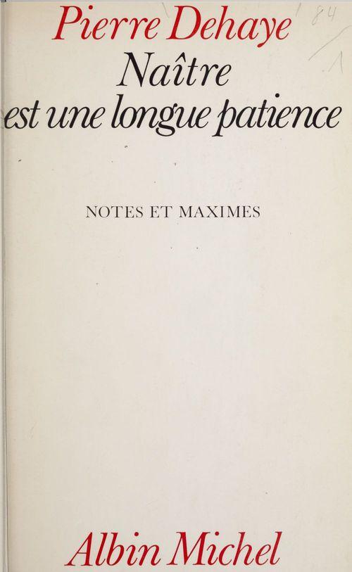 Naître est une longue patience  - Pierre Dehaye
