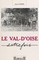 Le Val-d'Oise autrefois  - Jean Aubert