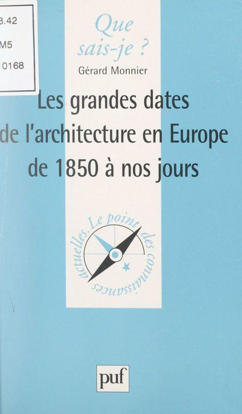 Les grandes dates de l'architecture en Europe, de 1850 à nos jours  - Gérard Monnier