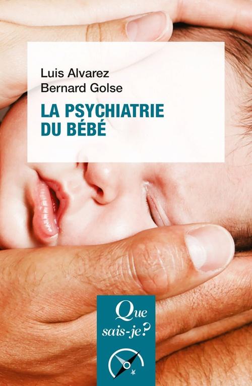Vente EBooks : La psychiatrie du bébé  - Bernard Golse  - Luis Alvarez