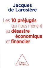 Les 10 préjugés qui nous mènent au désatre économique et financier