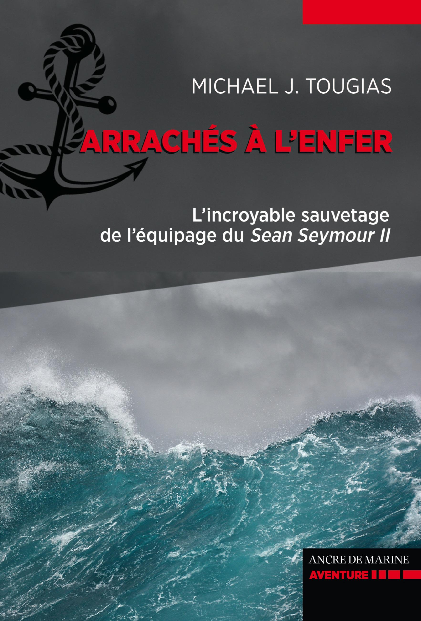 arrachés à l'enfer ; l'incroyable sauvetage des naufragés du Sean Seymour II