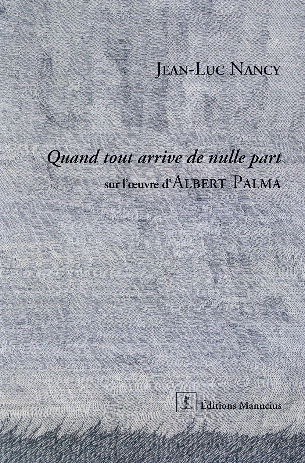 quand tout arrive de nulle part ; sur l'oeuvre d'Albert Palma