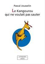 Vente EBooks : Le Kangourou qui ne voulait pas sauter  - Pascal Jousselin