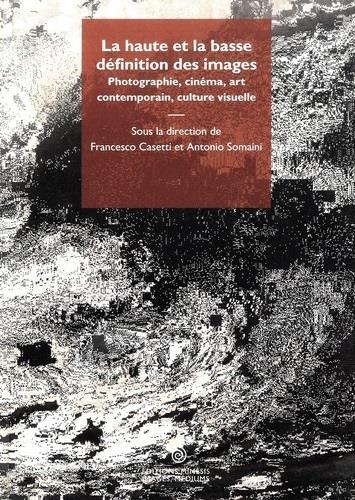 La haute et la basse définition des images : photographie, cinéma, art contemporain, culture visuelle