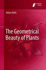 The Geometrical Beauty of Plants  - Johan Gielis