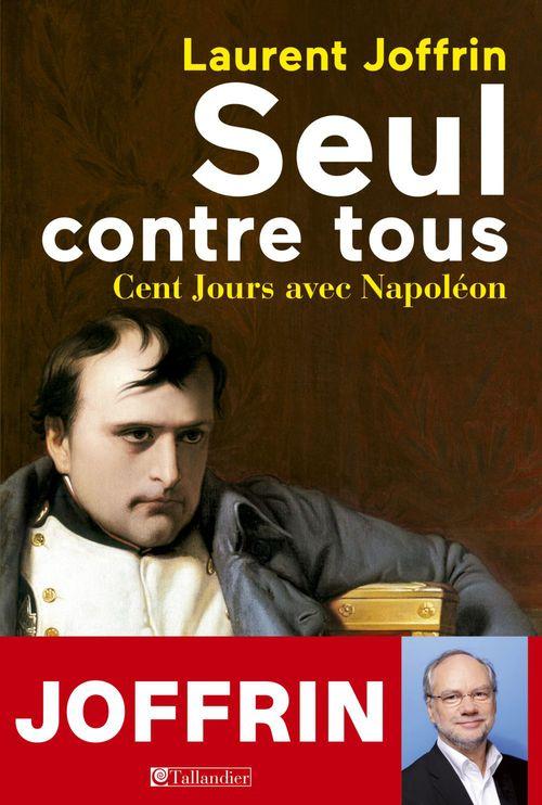 Seul contre tous ; cent jours avec Napoléon
