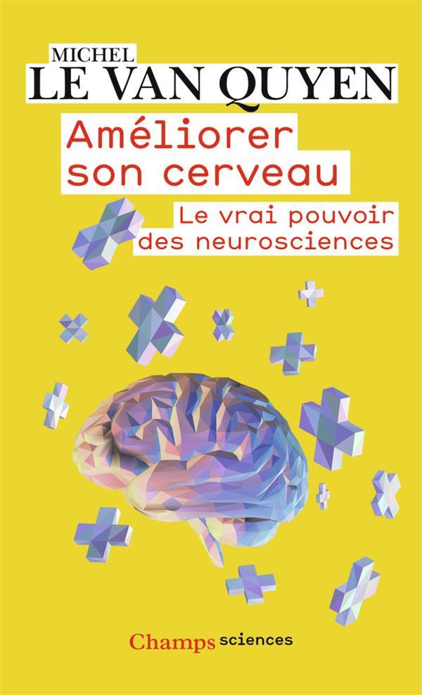 Améliorer son cerveau ; le vrai pouvoir des neurosciences